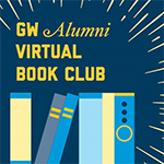 graphic of 6 books stack next to one another and the text GW alumni virtual book club